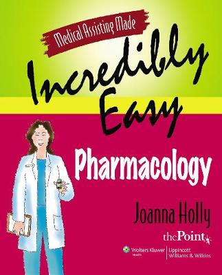 Medical Assisting Made Incredibly Easy: Pharmacology - Medical Assisting Made Incredibly Easy (Paperback)