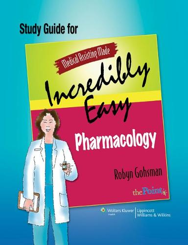 Study Guide for Medical Assisting Made Incredibly Easy Pharmacology - Medical Assisting Made Incredibly Easy (Paperback)