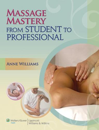 Massage Mastery: From Student to Professional - LWW Massage Therapy and Bodywork Educational Series (Paperback)