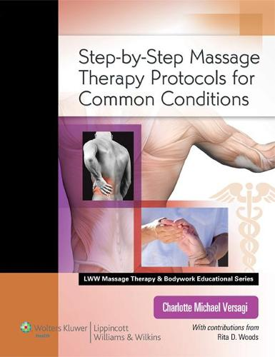 Step-by-Step Massage Therapy Protocols for Common Conditions - LWW Massage Therapy and Bodywork Educational Series (Paperback)