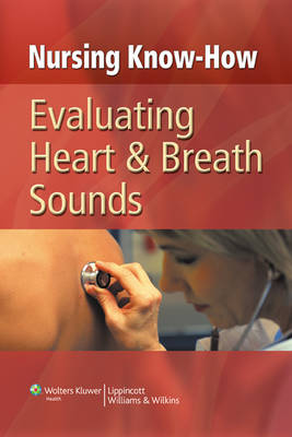 Nursing Know-How: Evaluating Heart & Breath Sounds - Nursing Know-How (Hardback)