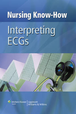 Nursing Know-how: Interpreting ECGs - Nursing Know-How (Hardback)