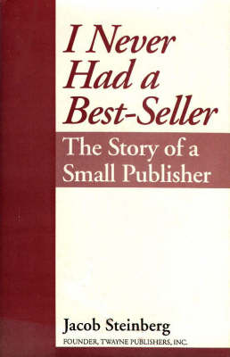 I Never Had a Best Seller: The Story of a Small Publisher (Hardback)