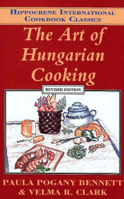 The Art of Hungarian Cooking - Hippocrene International Cookbook Classics S. (Paperback)