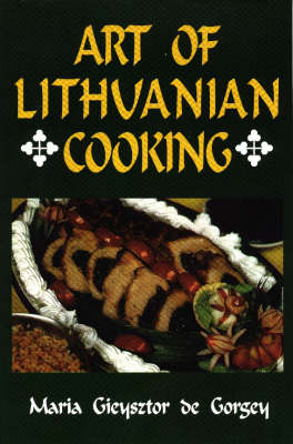 Gieysztor, Maria De Gorgey: Art of Lithuanian Cooking (Hardback)