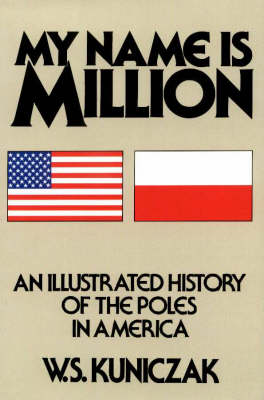 My Name Is Million: An Illustrated History of the Poles in America (Hardback)