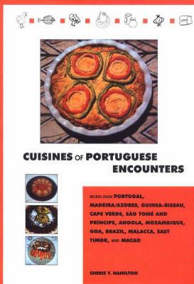 Cuisines of Portuguese Encounters: Recipes from Angola, Azores, Brazil, Cape Verde, East Timor, Goa, Guinea Bissau, Macau, Madeira, Malacca, Mozambique, Portugal, and Sao Tome and Principe (Hardback)