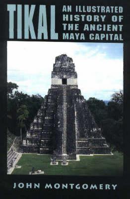 Tikal: An Illustrated History of the Ancient Maya Capital (Paperback)