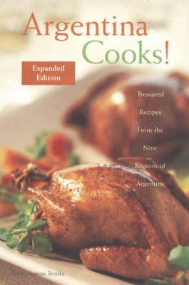 Argentina Cooks!: Treasured Recipes from the Nine Regions of Argentina (Hardback)
