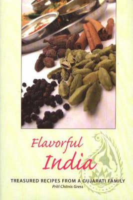 Flavorful India: Treasured Recipes from a Gujarati Family (Hardback)