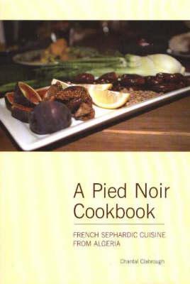 Pied Noir Cookbook: French Sephardic Cuisine from Algeria (Hardback)