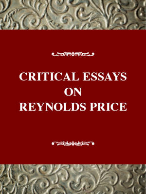 Critical Essays on Reynolds Price - Critical essays on American literature (Hardback)