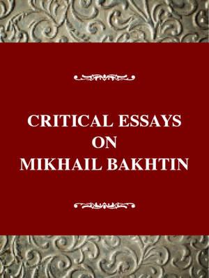 Critical Essays on Mikhail Bakhtin - Critical essays on world literature (Hardback)