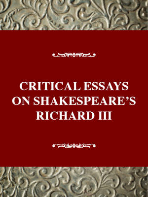 Critical Essays on Shakespeare's Richard III: Shakespeare's Richard III - Twayne's Critical Essays on British Literature (Hardback)