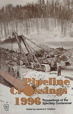 Pipeline Crossings 1996: Proceedings of the Specialty Conference Held in Burlington, Vermont, June 16-19, 1996 (Hardback)