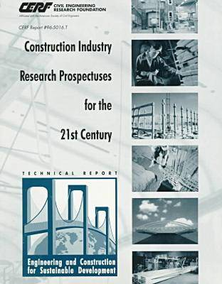 Construction Industry Research Prospectuses for the 21st Century: Engineering and Construction for Sustainable Development - Technical Report - CERF Report (Hardback)