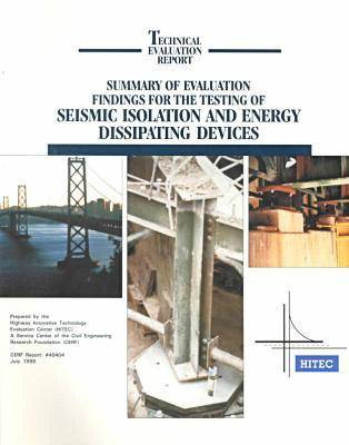 Summary of Evaluation Findings for the Testing of Seismic Isolation and Energy Dissipating Devices - CERF Report (Paperback)