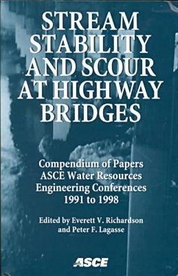 Stream Stability and Scour at Highway Bridges: Compendium of Papers - ASCE Water Resources Engineering Conferences, 1991 to 1998 (Paperback)
