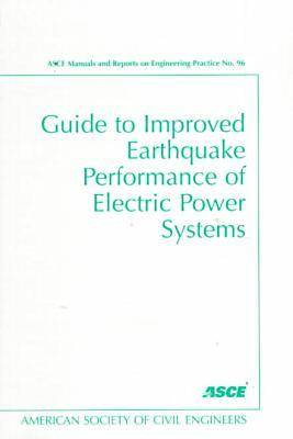 Guide to Improved Earthquake Performance of Electric Power Systems - ASCE Manuals and Reports on Engineering Practice (Paperback)