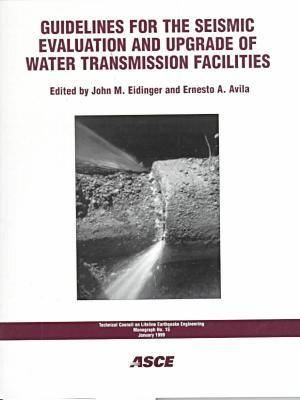 Guidelines for the Seismic Evaluation and Upgrade of Water Transmission Facilities - Technical Council on Lifeline Earthquake Engineering Monograph (TCLEE) (Paperback)