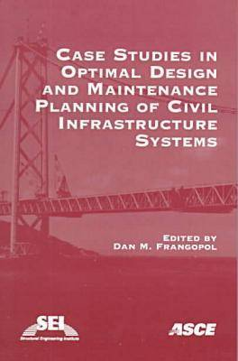 Case Studies in Optimal Design and Maintenance Planning of Civil Infrastructure Systems (Paperback)