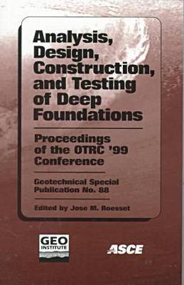 Analysis, Design, Construction, and Testing of Deep Foundations: Proceedings of the OTRC '99 Conference, April 29-30, 1999, Austin, Texas - Geotechnical special publication (Paperback)