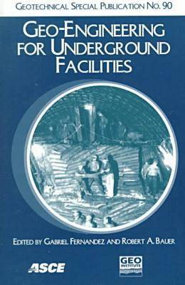 Geo-engineering for Underground Facilities: Proceedings of the Third National Conference, University of Illinois at Urbana-Champaign, June 13-17, 1999 (Paperback)
