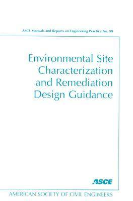 Environmental Site Characterization and Remediation Design Guidance - ASCE Manuals and Reports on Engineering Practice (Hardback)