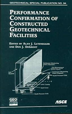 Performance Confirmation of Constructed Geotechnical Facilities: Proceedings of the ASCE Geo-Institute Speciality Conference on Performance Confirmation of Geotechnical Facilities Held at the University of Massachusetts-Amherst, April 9-12, 2000 (Paperback)
