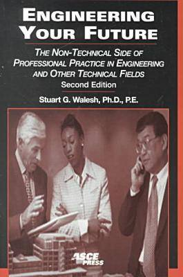 Engineering Your Future: The Non-technical Side of Professional Practice in Engineering and Other Technical Fields (Paperback)