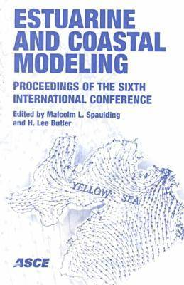 Estuarine and Coastal Modeling: Proceedings of the Sixth International Conference, Held in New Orleans Louisiana, November 3-5, 1999 (Paperback)