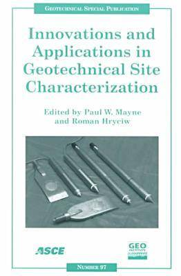 Innovations and Applications in Geotechnical Site Characterization: Proceedings of Sessions of Geo-Denver 2000, Held in Denver, Colorado, August 5-8, 2000 (Paperback)