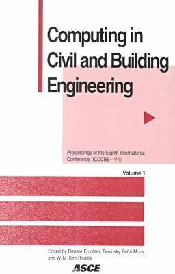 Computing in Civil and Building Engineering: Proceedings of the Eighth International Conference Held at Stanford University, Stanford, California, August 14-16, 2000 (Paperback)