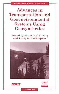 Advances in Transportation and Geoenvironmental Systems Using Geosynthetics: Proceedings of Sessions of Geo-Denver 2000 Held in Denver, Colorado, August 5-8, 2000 (Paperback)