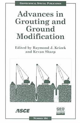 Advances in Grouting and Ground Modification: Proceedings of Sessions of Geo-Denver 2000 Held in Denver, Colorado, August 5-8, 2000 (Paperback)