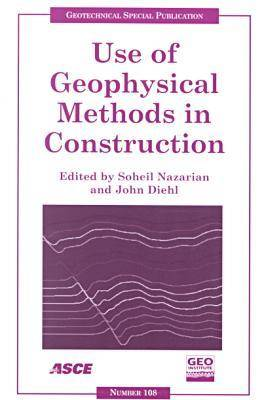 Use of Geophysical Methods in Construction: Proceedings of Sessions of Geo-Denver 2000 Held in Denver, Colorado, August 5-8, 2000 (Paperback)