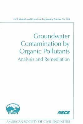 Groundwater Contamination by Organic Pollutants: Analysis and Remediation - ASCE Manuals and Reports on Engineering Practice (Paperback)