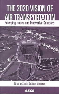 The 2020 Vision of Air Transportation: Emerging Issues and Innovative Solutions - Proceedings of the 26th International Air Transportation Conference Held in San Francisco, California, June 19-21, 2000 (Paperback)