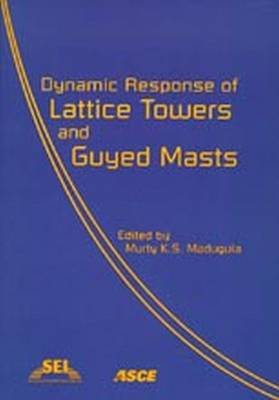 Dynamic Response of Lattice Towers and Guyed Masts (Paperback)