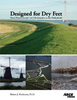 Designed for Dry Feet: Flood Protection and Land Reclamation in the Netherlands (Paperback)