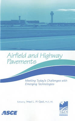 Airfield and Highway Pavements: Meeting Today's Challenges with Emerging Technologies (Paperback)