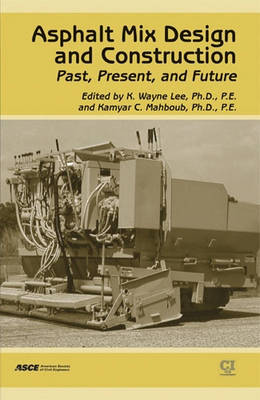 Asphalt Mix Design and Construction: Past, Present, and Future (Paperback)