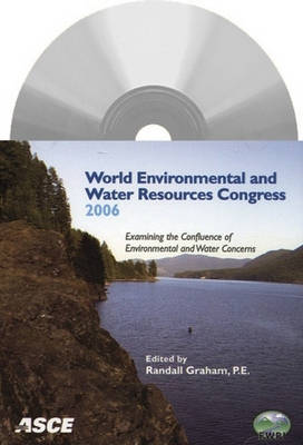 World Environmental and Water Resources Congress 2006: Examining the Confluence of Environmental and Water Concerns (CD-ROM)