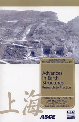 Advances in Earth Structures: Research to Practice - Geotechnical Special Publication v. 151 (Paperback)