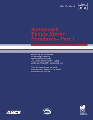 Automated People Mover Standards: Automated People Mover Standards Pt. 1; ASCE 21-05 ASCE 21-05 Pt. 1 (Paperback)
