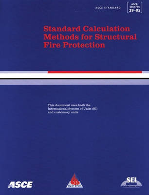 Standard Calculation Methods for Structural Fire Protection, ASCE/SEI/SFPE 29-05 (Paperback)
