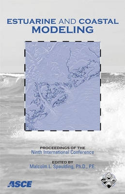 Estuarine and Coastal Modeling: Proceedings of the Ninth International Conference (Paperback)