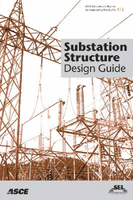 Substation Structure Design Guide - ASCE Manuals and Reports on Engineering Practice (Paperback)