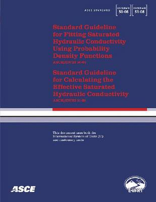 Standard Guideline for Fitting Saturated Hydraulic Conductivity Using Probability Density Functions (ASCE/EWRI 50-08) and Standard Guideline for Calculating the Effective Saturated Hydraulic Conductivity (ASCE/EWRI 51-08) (Paperback)