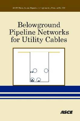 Belowground Pipeline Networks for Utility Cables - ASCE Manuals and Reports on Engineering Practice (Paperback)